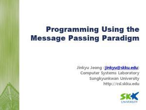 Programming Using the Message Passing Paradigm
