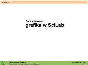 Programowanie: grafika w SciLab Slajd 1. Programowanie: grafika w SciLab