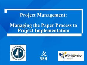 Project Management: Managing the Paper Process to Project Implementation