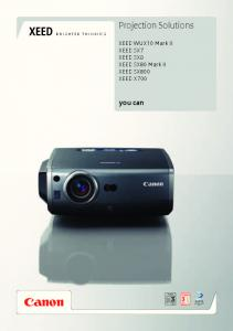 Projection Solutions. you can. XEED WUX10 Mark II XEED SX7 XEED SX6 XEED SX80 Mark II XEED SX800 XEED X700 BRIGHTER THINKING