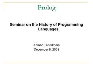 Prolog. Seminar on the History of Programming Languages. Ahmad Taherkhani December 8, 2009