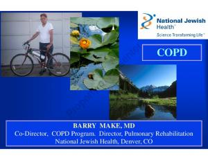 Property of Presenter COPD. BARRY MAKE, MD Co-Director, COPD Program. Director, Pulmonary Rehabilitation National Jewish Health, Denver, CO