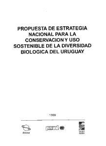 PROPUESTA DE ESTRATEGIA NACIONAL PARA LA CONSERVACION Y USO SOSTENIBLE DE LA DIVERSIDAD BIOLOGICA DEL URUGUAY