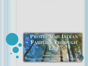 PROTECTING INDIAN FAMILIES THROUGH LAW. Joseph Myers, J.D. Executive Director, National Indian Justice Center