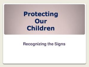Protecting Our Children. Recognizing the Signs