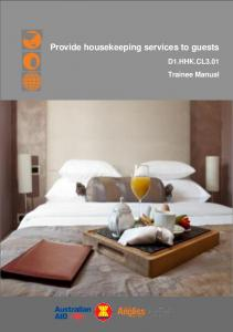 Provide housekeeping services to guests. D1.HHK.CL3.01 Trainee Manual