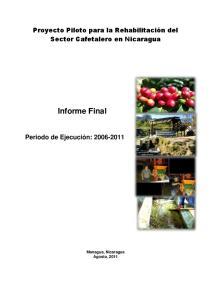 Proyecto Piloto para la Rehabilitación del Sector Cafetalero en Nicaragua. Informe Final. Periodo de Ejecución: