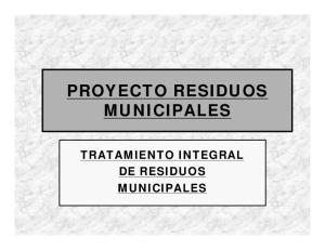 PROYECTO RESIDUOS MUNICIPALES TRATAMIENTO INTEGRAL DE RESIDUOS MUNICIPALES