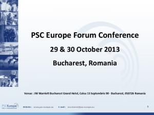 PSC Europe Forum Conference 29 & 30 October 2013 Bucharest, Romania