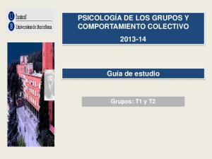 PSICOLOGÍA DE LOS GRUPOS Y COMPORTAMIENTO COLECTIVO Guía de estudio. Grupos: T1 y T2