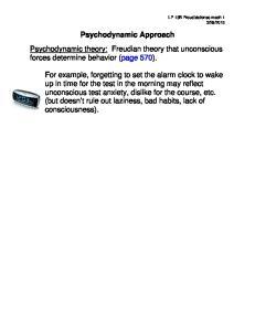 Psychodynamic Approach. Psychodynamic theory: Freudian theory that unconscious forces determine behavior (page 570)
