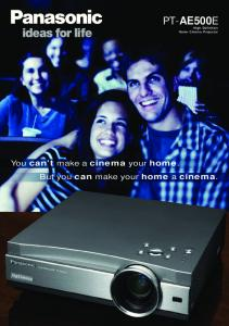 PT-AE500E. High Definition Home Cinema Projector. You can't make a cinema your home. But you can make your home a cinema