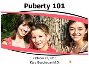 Puberty 101. October 22, 2013 Kara Geoghegan M.D