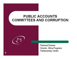 PUBLIC ACCOUNTS COMMITTEES AND CORRUPTION. Rasheed Draman Director, Africa Programs Parliamentary Centre