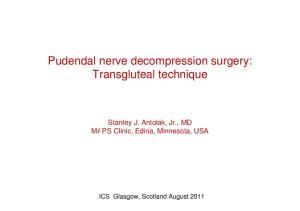 Pudendal nerve decompression surgery: Transgluteal technique. Stanley J. Antolak, Jr., MD MAPS Clinic, Edina, Minnesota, USA