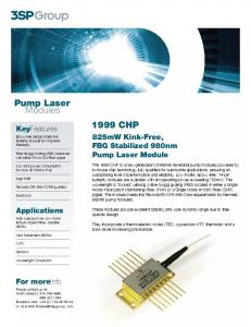 Pump Laser Modules 1999 CHP. KeyFeatures. 825mW Kink-Free, FBG Stabilized 980nm Pump Laser Module. Applications. For moreinfo