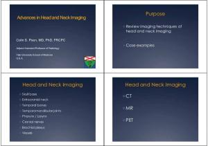 Purpose. Head and Neck Imaging. Head and Neck Imaging. Advances in Head and Neck Imaging PET. Review imaging techniques of head and neck imaging
