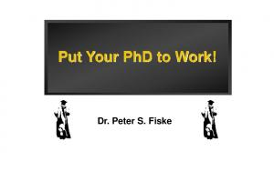 Put Your PhD to Work! Dr. Peter S. Fiske