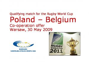 Qualifying match for the Rugby World Cup. Poland Belgium. Co-operation offer Warsaw, 30 May 2009