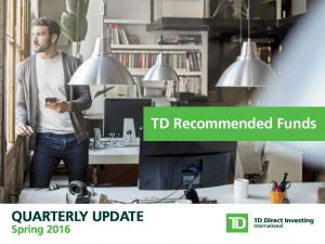 QUARTERLY UPDATE. Spring TD Recommended Funds