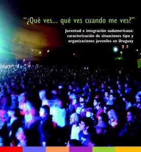 Qué ves... qué ves cuando me ves? Juventud e integración sudamericana: caracterización de situaciones tipo y organizaciones juveniles en Uruguay