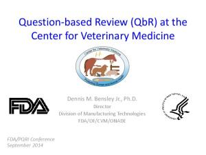 Question-based Review (QbR) at the Center for Veterinary Medicine