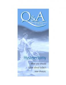 Questions and Answers for Women. Questions and Answers. Hysterectomy. What you should know about today s new choices