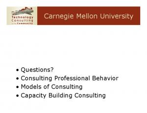 Questions? Consulting Professional Behavior Models of Consulting Capacity Building Consulting