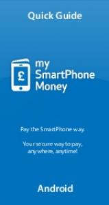 Quick Guide. Android. Pay the SmartPhone way. Your secure way to pay, anywhere, anytime!