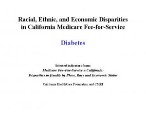 Racial, Ethnic, and Economic Disparities in California Medicare Fee-for-Service. Diabetes. Selected indicators from: