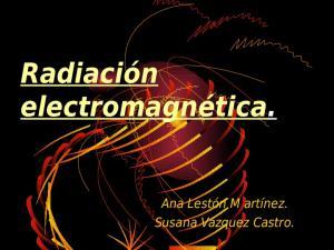 Radiación electromagnética. Ana Lestón M artínez. Susana Vázquez Castro