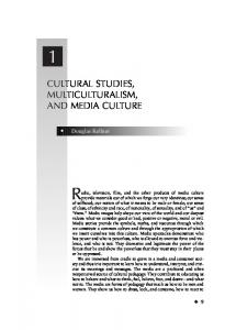 Radio, television, film, and the other products of media culture CULTURAL STUDIES, MULTICULTURALISM, AND MEDIA CULTURE