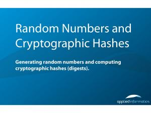 Random Numbers and Cryptographic Hashes. Generating random numbers and computing cryptographic hashes (digests)