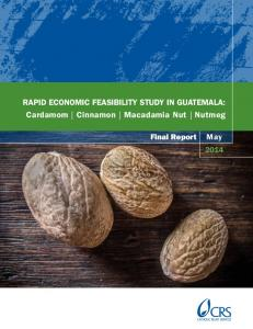 Rapid Economic Feasibility Study in Guatemala: Cardamom Cinnamon Macadamia Nut Nutmeg. Final Report 2014