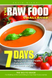 RAW FOOD DAYS THE CHALLENGE. To Improve Your Health, Detoxify Your Body and Lose Weight