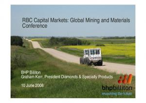 RBC Capital Markets: Global Mining and Materials Conference. BHP Billiton Graham Kerr, President Diamonds & Specialty Products 10 June 2008