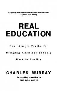 REAL EDUCATION. Four Simple Truths for Bringing America s Schools Back to Reality CHARLES MURRAY