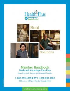 Real. Member Handbook Medicaid Advantage Plus Plan. Kings, New York, Queens and Richmond Counties. 8:00 a.m. to 8:00 p.m. Monday through Friday
