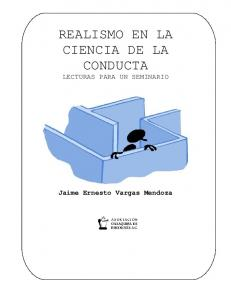 REALISMO EN LA CIENCIA DE LA CONDUCTA LECTURAS PARA UN SEMINARIO. Jaime Ernesto Vargas Mendoza