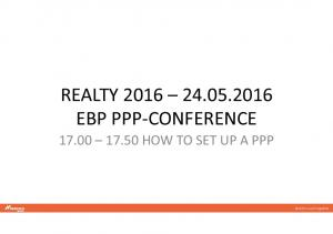 REALTY EBP PPP-CONFERENCE HOW TO SET UP A PPP. Build to work together