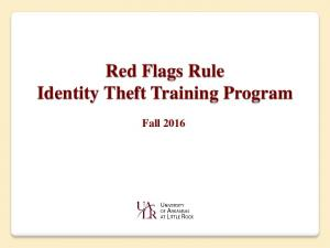 Red Flags Rule Identity Theft Training Program. Fall 2016