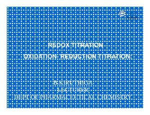 REDOX TITRATION OXIDATION- REDUCTION TITRATION: B.KIRUTHIGA LECTURER DEPT OF PHARMACEUTICAL CHEMISTRY