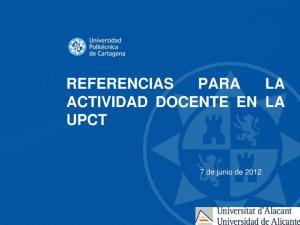 REFERENCIAS PARA LA ACTIVIDAD DOCENTE EN LA UPCT. 7 de junio de 2012