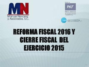 REFORMA FISCAL 2016 Y CIERRE FISCAL DEL EJERCICIO 2015
