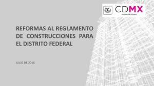 REFORMAS AL REGLAMENTO DE CONSTRUCCIONES PARA EL DISTRITO FEDERAL JULIO DE 2016