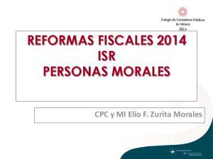 REFORMAS FISCALES 2014 ISR PERSONAS MORALES. CPC y MI Elio F. Zurita Morales