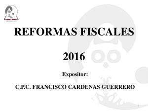 REFORMAS FISCALES. Expositor: C.P.C. FRANCISCO CARDENAS GUERRERO
