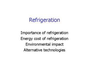 Refrigeration. Importance of refrigeration Energy cost of refrigeration Environmental impact Alternative technologies