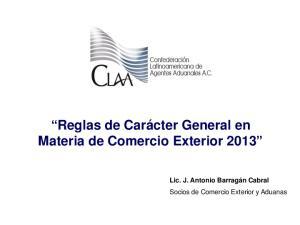 Reglas de Carácter General en Materia de Comercio Exterior Lic. J. Antonio Barragán Cabral Socios de Comercio Exterior y Aduanas