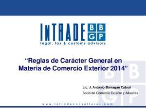 Reglas de Carácter General en Materia de Comercio Exterior Lic. J. Antonio Barragán Cabral Socio de Comercio Exterior y Aduanas
